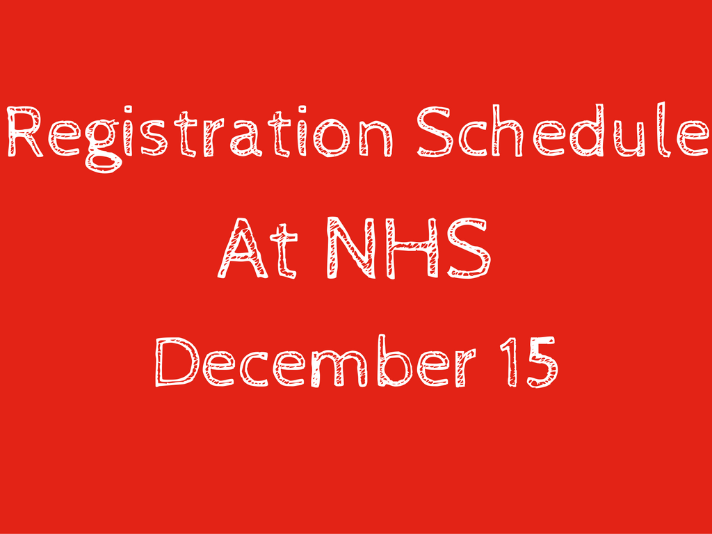 NHS will follow a different schedule for Thurs., Dec. 15, 2016 due to registration process beginning.